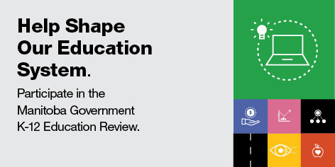Help Shape our Education System. Participate in the Manitoba Government K-12 Education Review